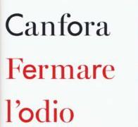 Fermare l'Odio di Luciano Canfora. Recensione a cura dell'Avv. Daniela Condó